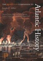 The Princeton Companion to Atlantic History - Joseph C. Miller