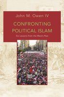 Confronting Political Islam: Six Lessons from the West's Past - John M. Owen