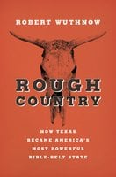 Rough Country: How Texas Became America's Most Powerful Bible-Belt State - Robert Wuthnow