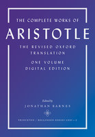 The Complete Works of Aristotle: The Revised Oxford Translation, One-Volume Digital Edition - Jonathan Barnes