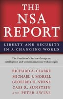 The NSA Report: Liberty and Security in a Changing World - Richard A. Clarke, Cass R. Sunstein, Geoffrey R. Stone, Michael J. Morell, Peter Swire, The President's Review Group on Intelligence and Communications Technologies