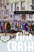 The First Crash: Lessons from the South Sea Bubble - Richard Dale