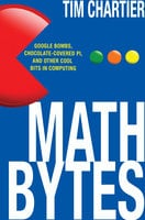 Math Bytes: Google Bombs, Chocolate-Covered Pi, and Other Cool Bits in Computing - Tim P. Chartier