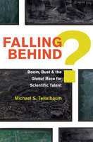 Falling Behind? – Boom, Bust, and the Global Race for Scientific Talent - Michael S. Teitelbaum