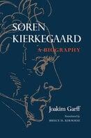 Søren Kierkegaard: A Biography - Joakim Garff