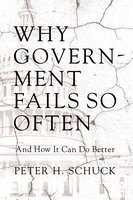 Why Government Fails So Often: And How It Can Do Better - Peter H. Schuck