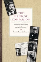 The Hand of Compassion: Portraits of Moral Choice during the Holocaust - Kristen Renwick Monroe