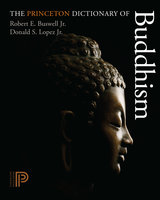 The Princeton Dictionary of Buddhism - Donald S. Lopez, Robert E. Buswell