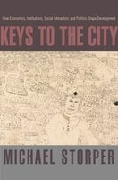 Keys to the City: How Economics, Institutions, Social Interaction, and Politics Shape Development - Michael Storper