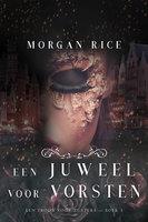 Een Juweel Voor Vorsten (Een Troon voor Zusters—Boek Vijf) - Morgan Rice