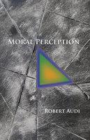 Moral Perception - Robert Audi