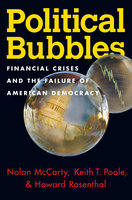 Political Bubbles: Financial Crises and the Failure of American Democracy - Nolan McCarty, Keith T. Poole, Howard Rosenthal