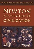 Newton and the Origin of Civilization - Jed Z. Buchwald, Mordechai Feingold