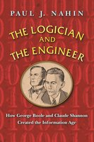 The Logician and the Engineer: How George Boole and Claude Shannon Created the Information Age - Paul J. Nahin