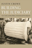 Building the Judiciary: Law, Courts, and the Politics of Institutional Development - Justin Crowe