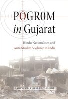 Pogrom in Gujarat: Hindu Nationalism and Anti-Muslim Violence in India - Parvis Ghassem-Fachandi