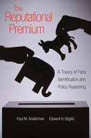 The Reputational Premium: A Theory of Party Identification and Policy Reasoning - Paul M. Sniderman, Edward H. Stiglitz