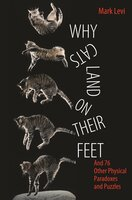 Why Cats Land on Their Feet: And 76 Other Physical Paradoxes and Puzzles - Mark Levi