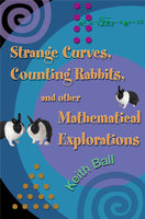 Strange Curves, Counting Rabbits, & Other Mathematical Explorations - Keith Ball