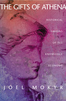 The Gifts of Athena: Historical Origins of the Knowledge Economy - Joel Mokyr