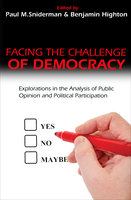 Facing the Challenge of Democracy: Explorations in the Analysis of Public Opinion and Political Participation - Paul M. Sniderman, Benjamin Highton