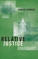 Relative Justice: Cultural Diversity, Free Will, and Moral Responsibility - Tamler Sommers