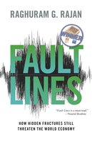 Fault Lines: How Hidden Fractures Still Threaten the World Economy - Raghuram G. Rajan