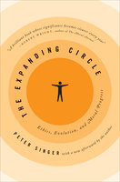 The Expanding Circle: Ethics, Evolution, and Moral Progress - Peter Singer