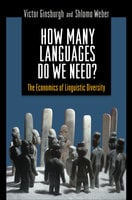 How Many Languages Do We Need? – The Economics of Linguistic Diversity - Victor Ginsburgh, Shiomo Weber