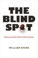 The Blind Spot: Science and the Crisis of Uncertainty - William Byers