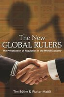The New Global Rulers: The Privatization of Regulation in the World Economy - Tim Büthe, Walter Mattli