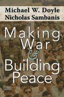 Making War and Building Peace: United Nations Peace Operations - Michael W. Doyle, Nicholas Sambanis