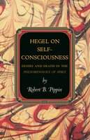 Hegel on Self-Consciousness: Desire and Death in the Phenomenology of Spirit - Robert B. Pippin