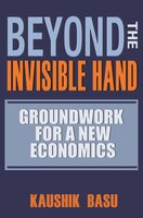 Beyond the Invisible Hand: Groundwork for a New Economics - Kaushik Basu