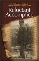 Reluctant Accomplice: A Wehrmacht Soldier's Letters from the Eastern Front - Konrad H. Jarausch