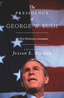 The Presidency of George W. Bush: A First Historical Assessment - Julian Zelizer