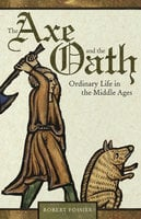 The Axe and the Oath: Ordinary Life in the Middle Ages - Robert Fossier