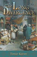 The Long Divergence: How Islamic Law Held Back the Middle East - Timur Kuran