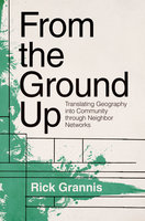 From the Ground Up: Translating Geography into Community through Neighbor Networks - Rick Grannis