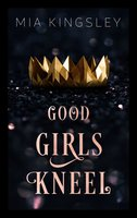 Good Girls Kneel - Mia Kingsley