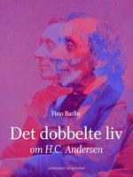 Det dobbelte liv - om H.C Andersen - Finn Barlby