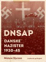 DNSAP. Danske nazister 1930-45 - Malene Djursaa