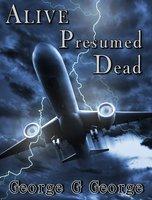 Alive Presumed Dead - George G George