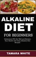 Alkaline Diet for Beginners - Tamara White