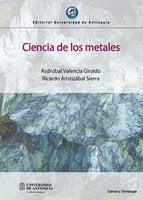 Ciencia de los metales - Asdrúbal Valencia Giraldo, Ricardo Aristizábal Sierra
