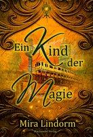 Ein Kind der Magie - Mira Lindorm