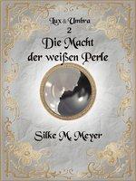 Lux und Umbra 2 - Silke M. Meyer