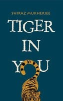 TIGER IN YOU - Shiraz Mukherjee