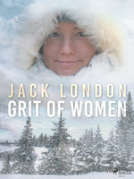 Grit of Women - Jack London