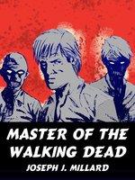 Master of the Walking Dead - Joseph J. Millard
